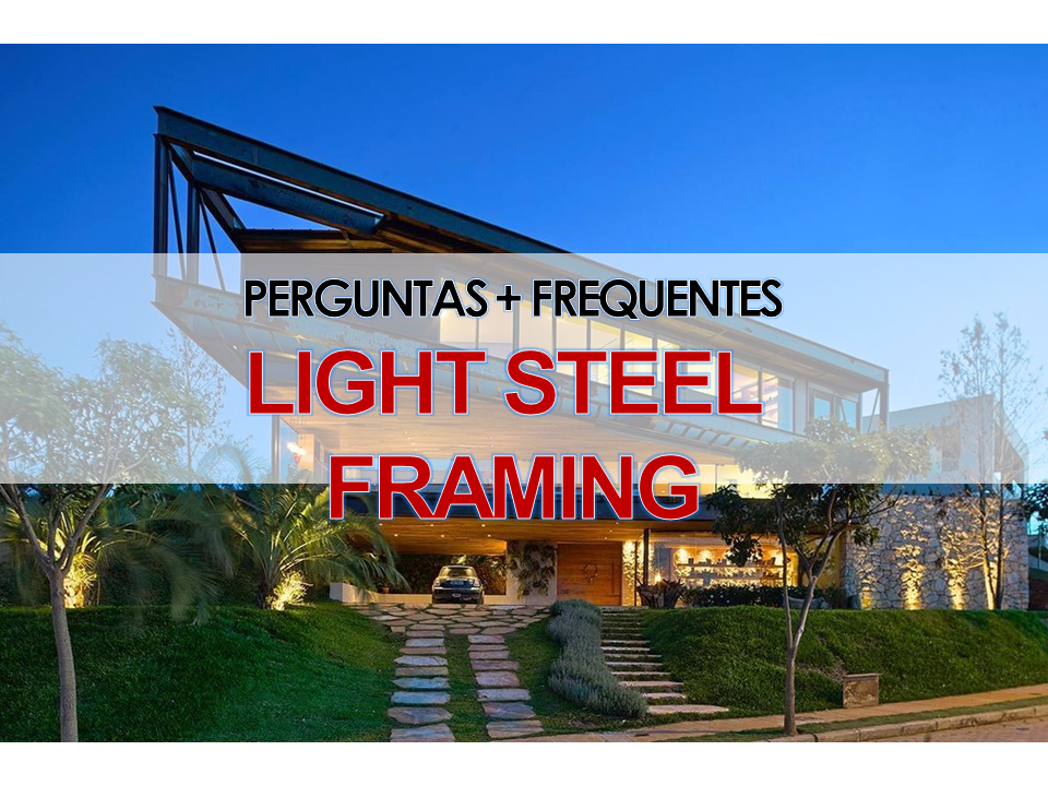 PERGUNTAS FREQUENTES SOBRE LIGHT STEEL FRAMING